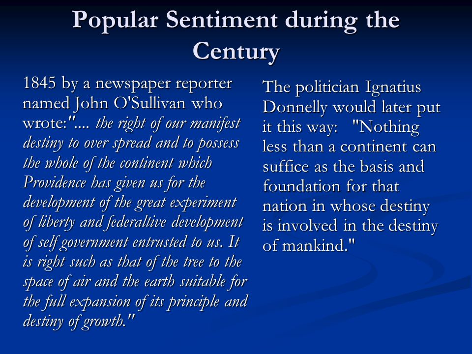 Popular Sentiment during the Century 1845 by a newspaper reporter named John O'Sullivan who wrote: