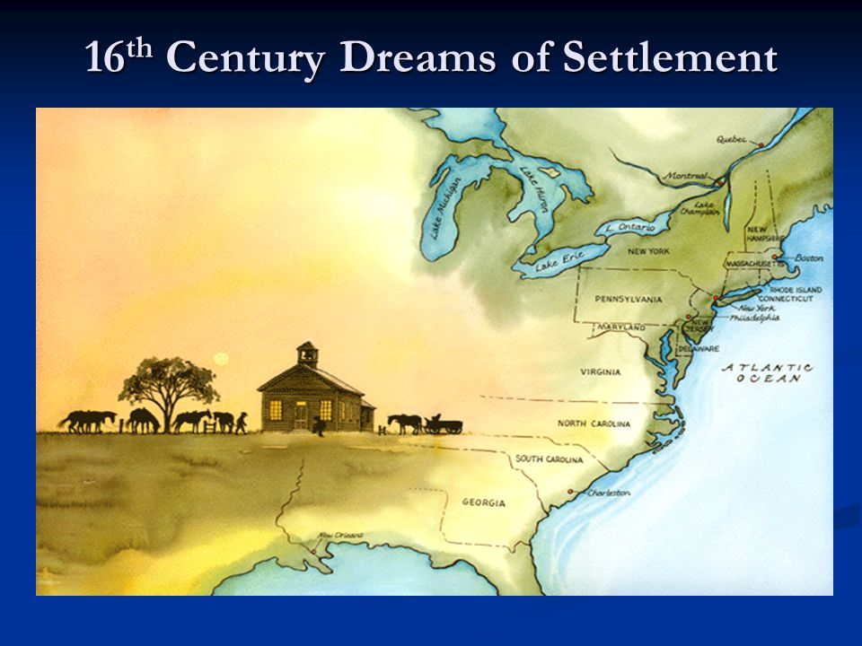16 th Century Dreams of Settlement