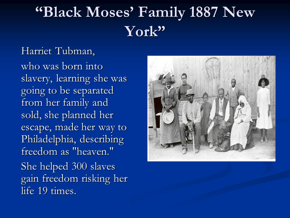 """Black Moses' Family 1887 New York"" Harriet Tubman, who was born into slavery, learning she was going to be separated from her family and sold, she pl"
