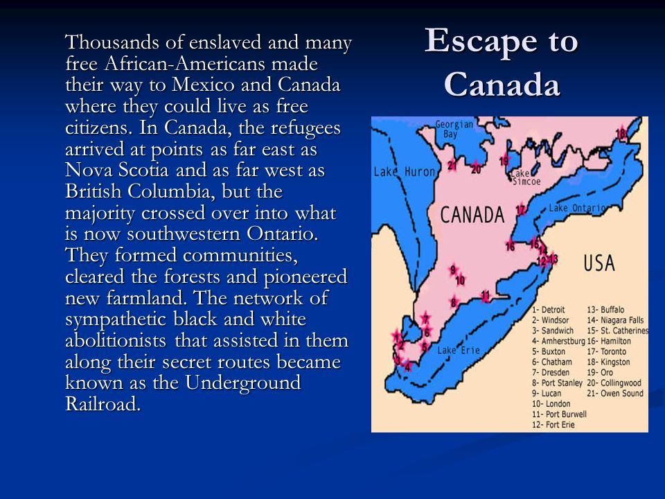 Escape to Canada Thousands of enslaved and many free African-Americans made their way to Mexico and Canada where they could live as free citizens. In