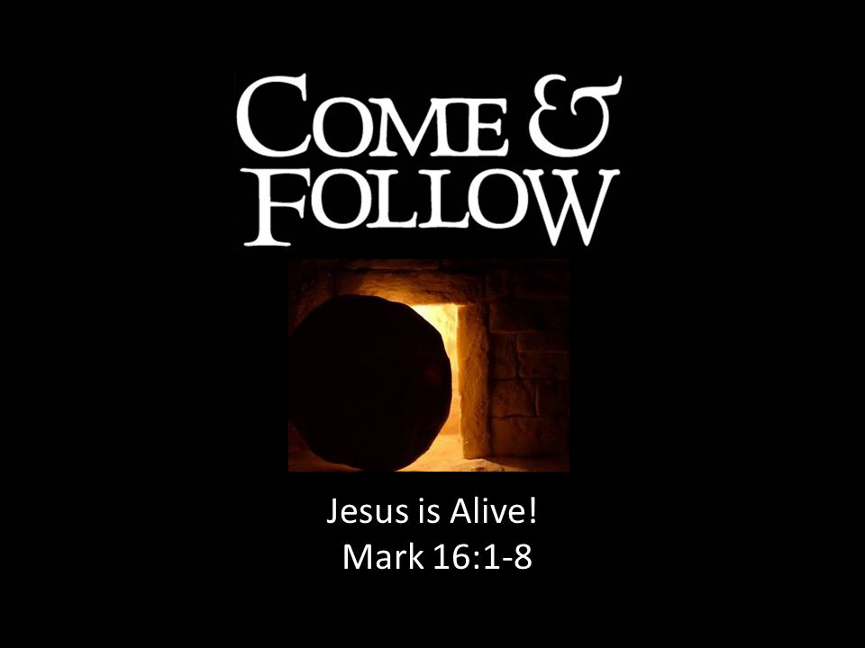 Jesus is Alive! Mark 16:1-8