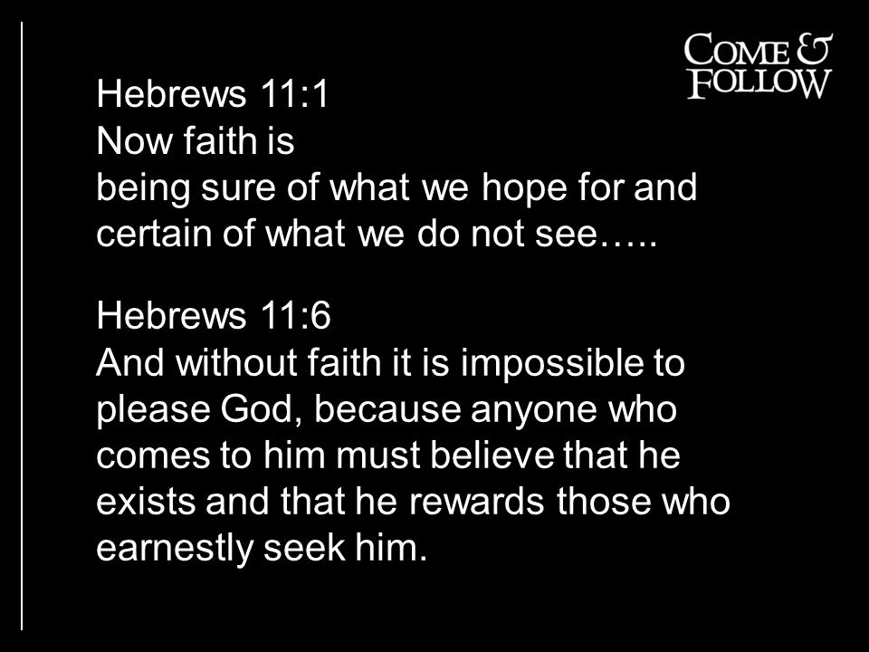 Hebrews 11:1 Now faith is being sure of what we hope for and certain of what we do not see…..