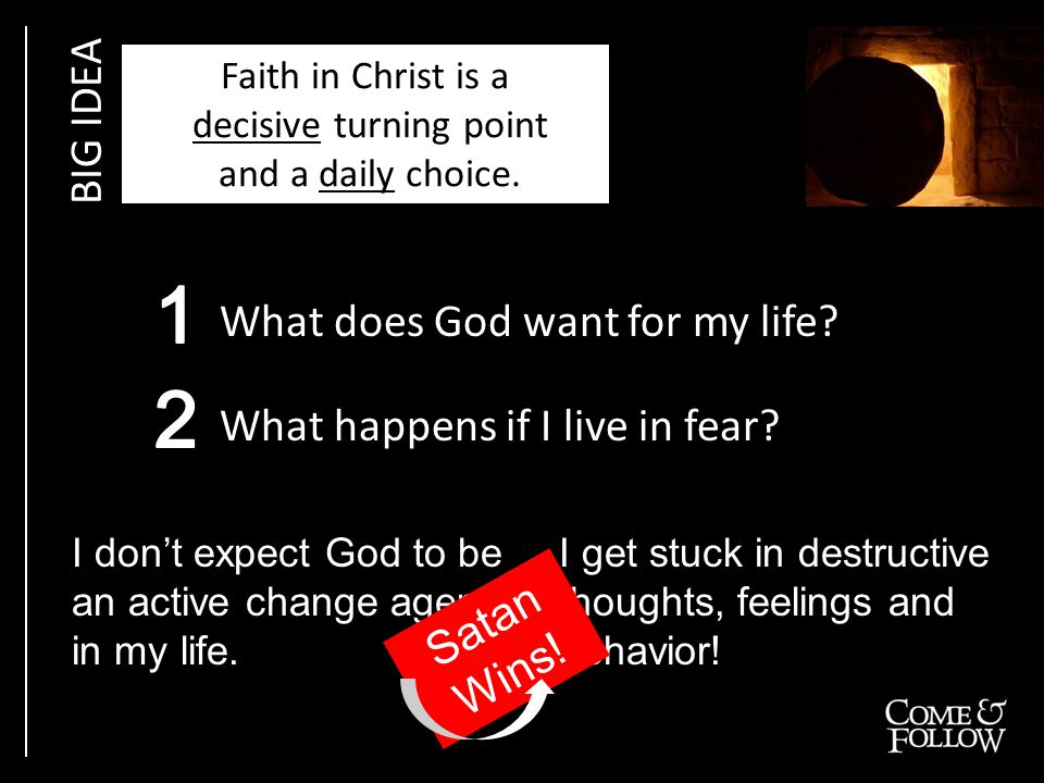 BIG IDEA Faith in Christ is a decisive turning point and a daily choice.
