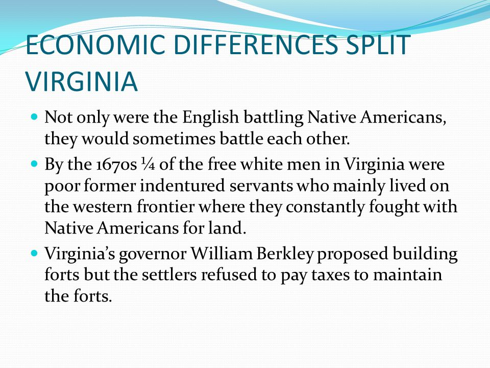 ECONOMIC DIFFERENCES SPLIT VIRGINIA Under the leadership of a young planter named Nathaniel Bacon, colonists marched on Jamestown in September of 1676.