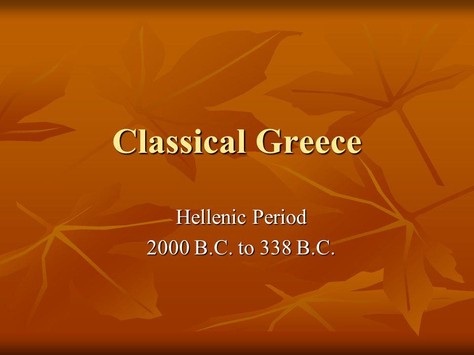 Classical Greece Hellenic Period 2000 B.C. to 338 B.C.