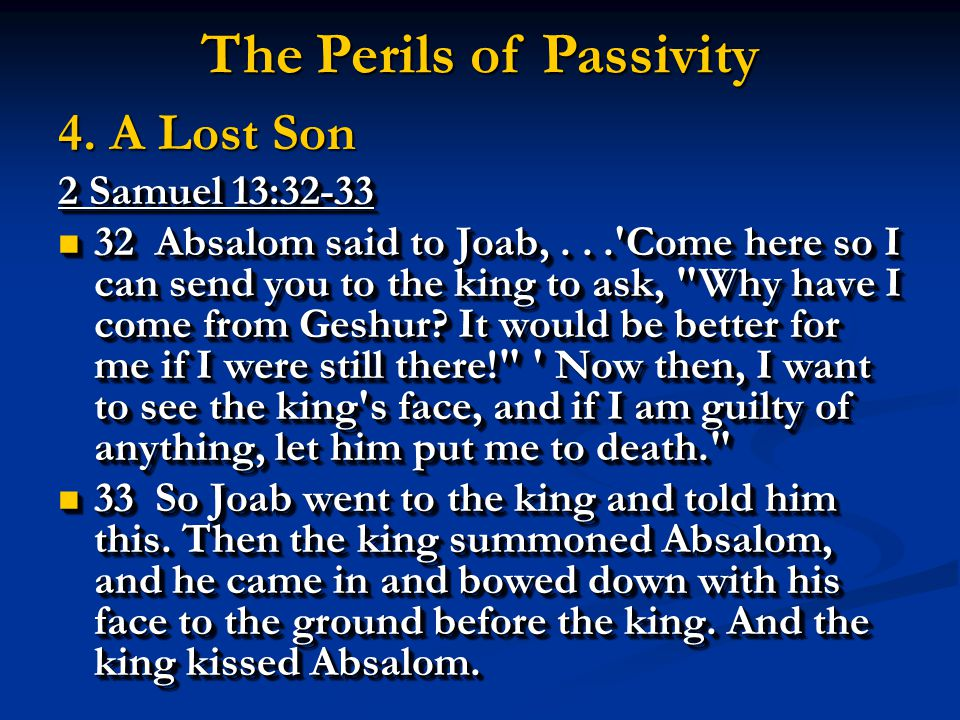 2 Samuel 13:32-33 32 Absalom said to Joab,... Come here so I can send you to the king to ask, Why have I come from Geshur.