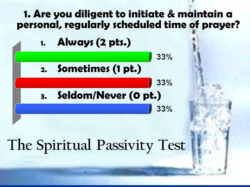 1. Are you diligent to initiate & maintain a personal, regularly scheduled time of prayer.