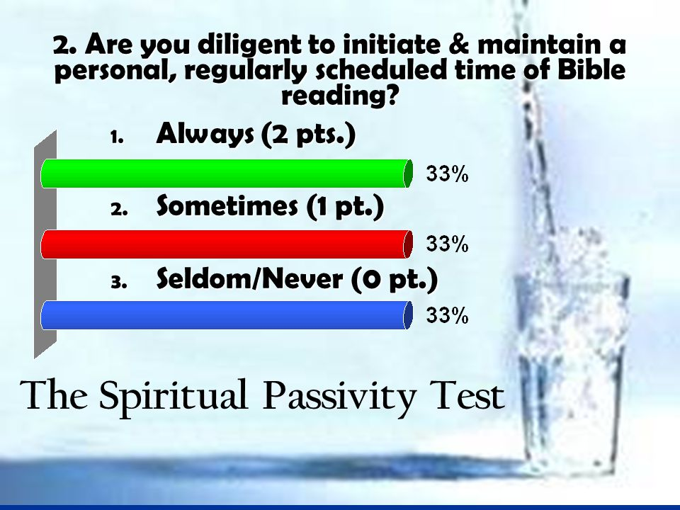 2. Are you diligent to initiate & maintain a personal, regularly scheduled time of Bible reading.