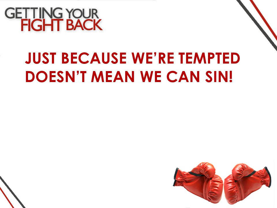 JUST BECAUSE WE'RE TEMPTED DOESN'T MEAN WE CAN SIN!