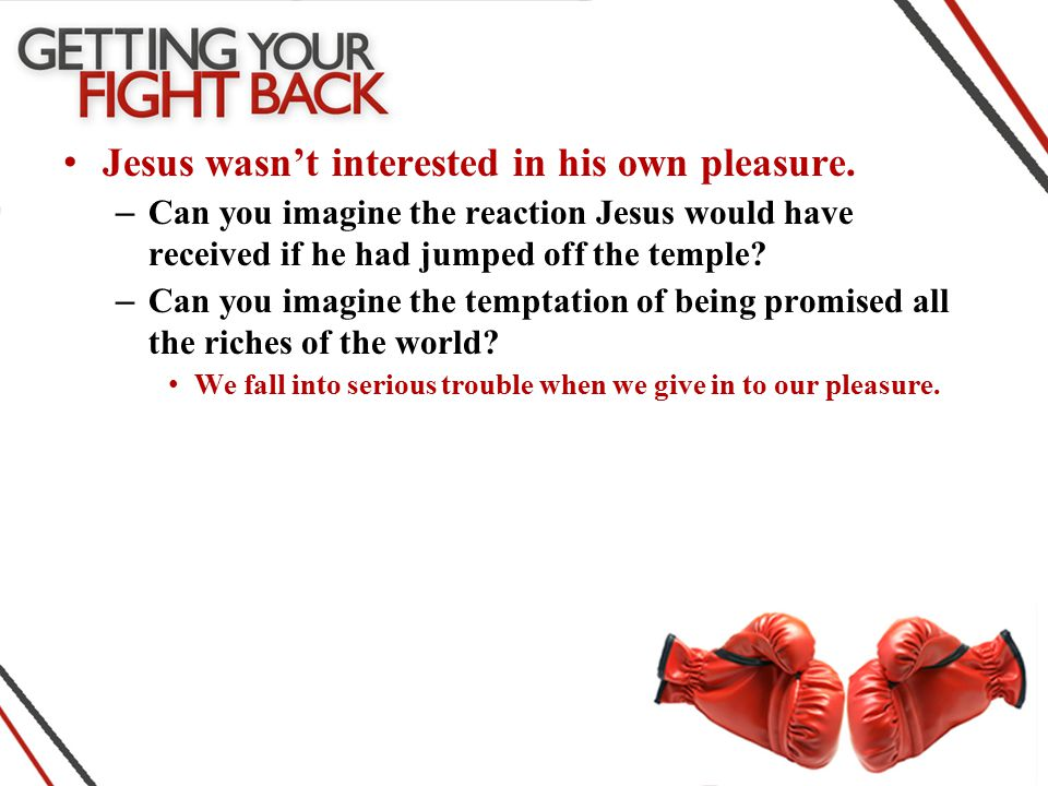 Jesus wasn't interested in his own pleasure.