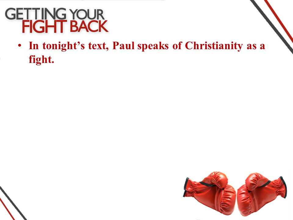 In tonight's text, Paul speaks of Christianity as a fight.