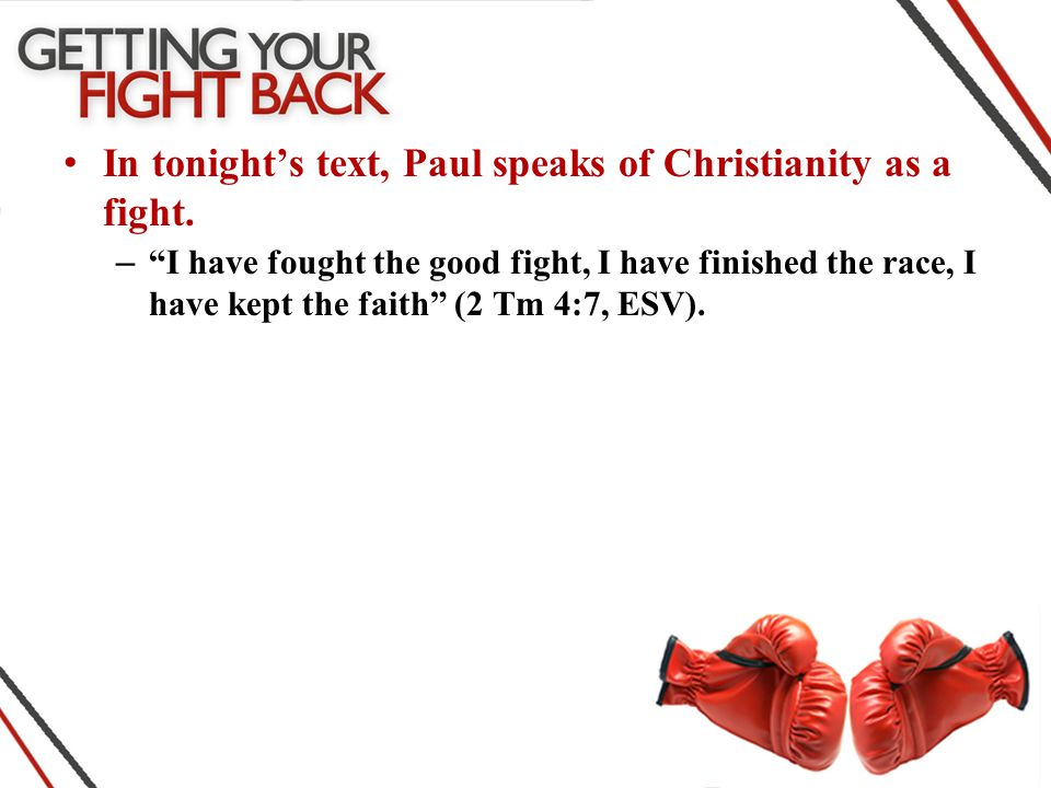 – I have fought the good fight, I have finished the race, I have kept the faith (2 Tm 4:7, ESV).