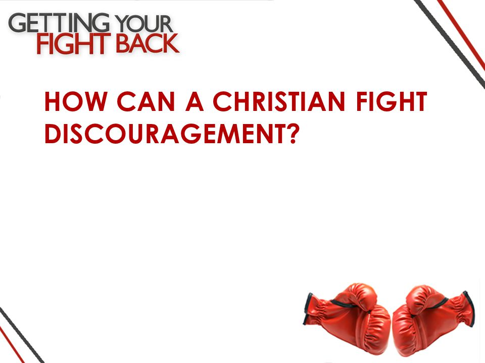 HOW CAN A CHRISTIAN FIGHT DISCOURAGEMENT
