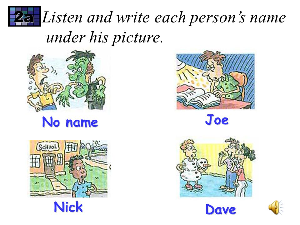 2a Listen and write each person's name under his picture. No name Joe Dave Nick