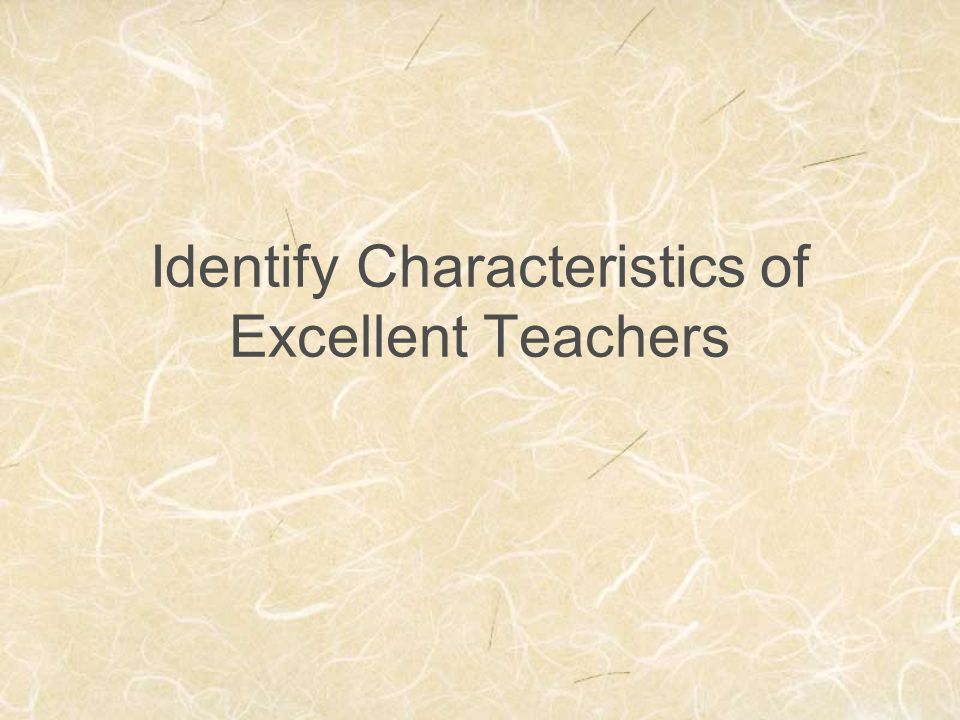 Identify Characteristics of Excellent Teachers