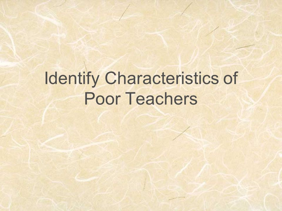 Identify Characteristics of Poor Teachers