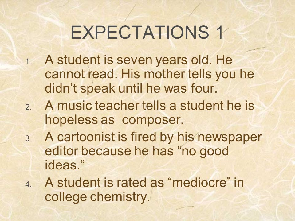 EXPECTATIONS 1 1. A student is seven years old. He cannot read.