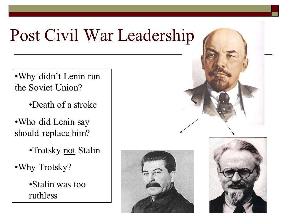 Post Civil War Leadership Why didn't Lenin run the Soviet Union.