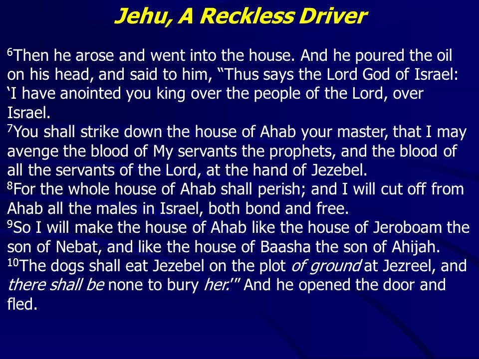 Jehu, A Reckless Driver Jehu failed to do away with the golden calves – 29 Probably politically motivated (keep them away from Jerusalem) Received a blessing for his work