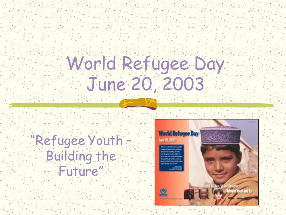 """World Refugee Day June 20, 2003 """"Refugee Youth – Building the Future"""""""