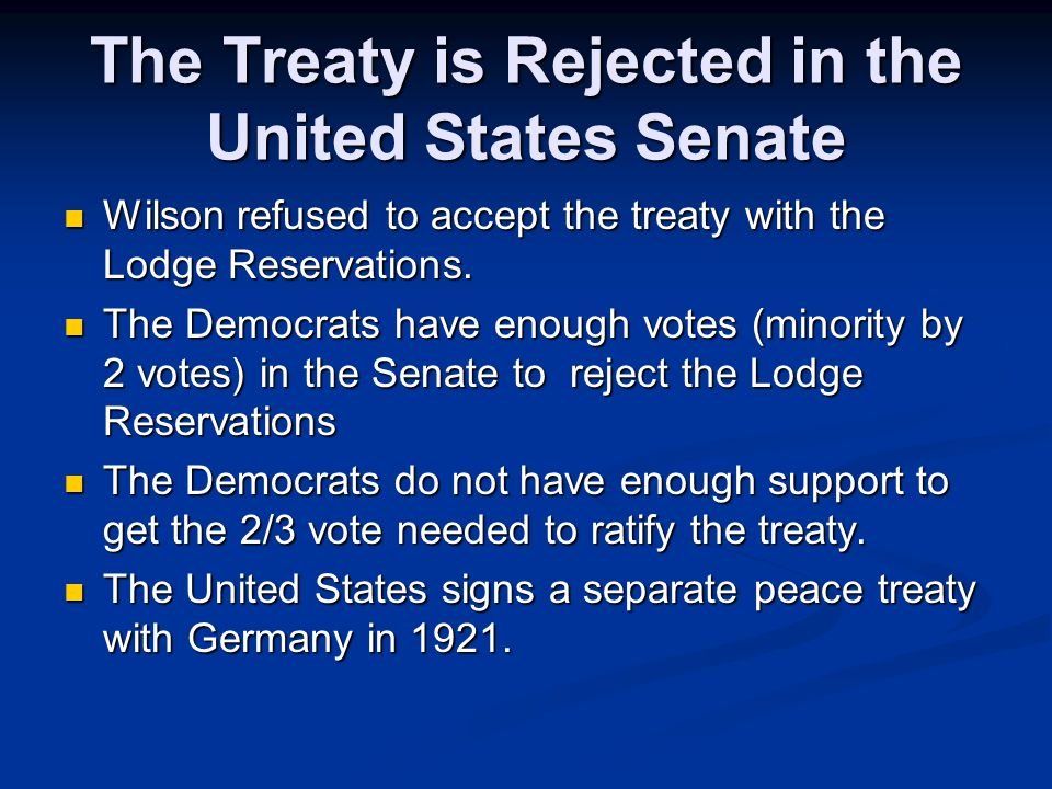 The Treaty is Rejected in the United States Senate Wilson refused to accept the treaty with the Lodge Reservations.
