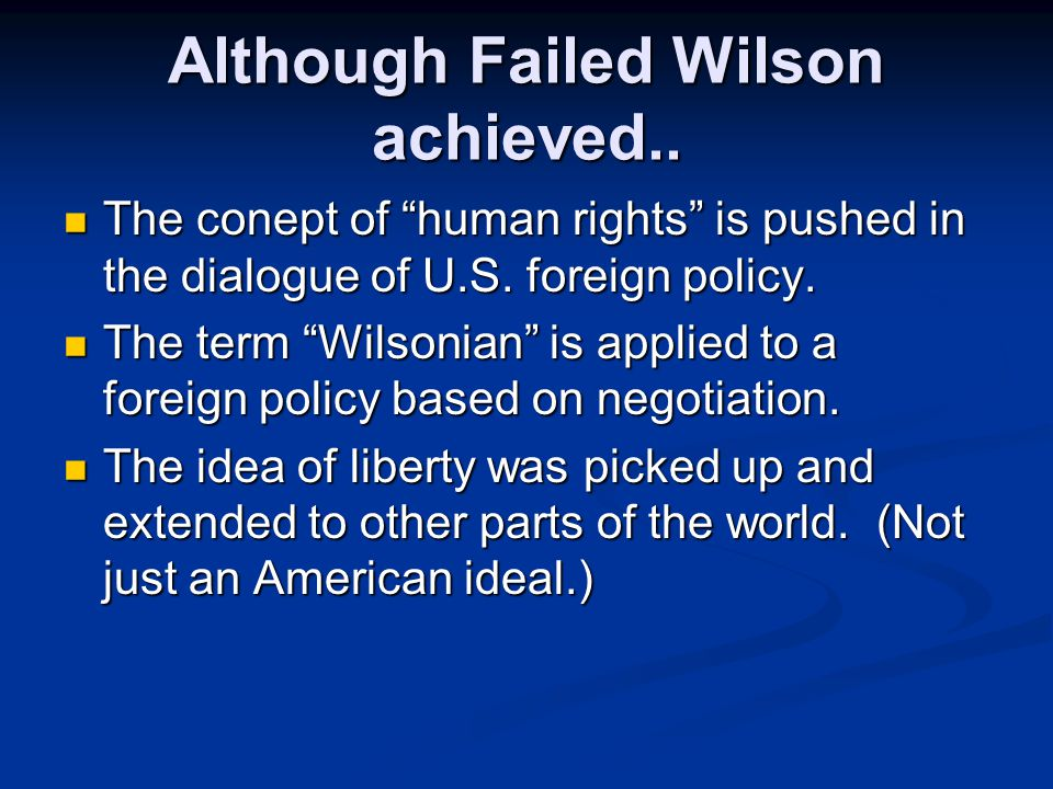 Although Failed Wilson achieved.. The conept of human rights is pushed in the dialogue of U.S.