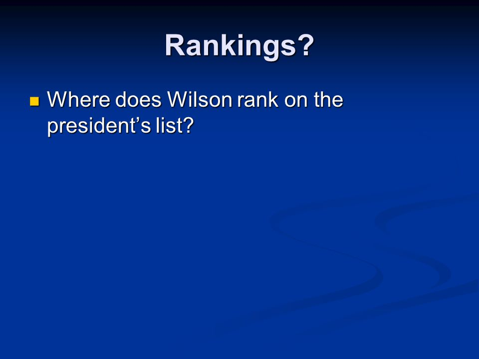 Rankings. Where does Wilson rank on the president's list.