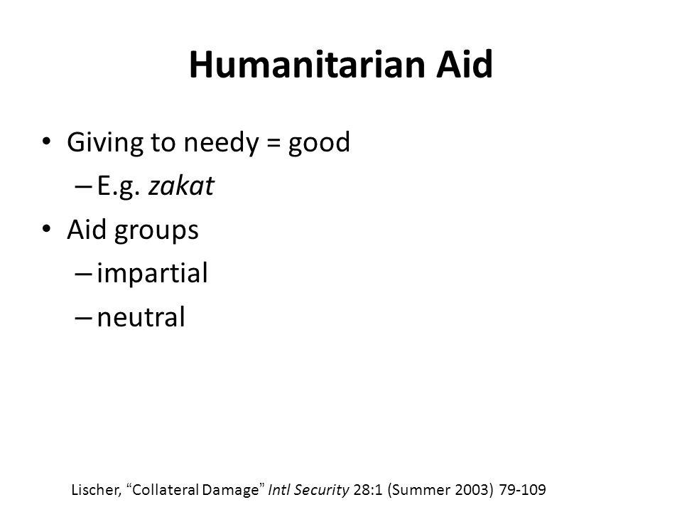 Humanitarian Aid Giving to needy = good – E.g.