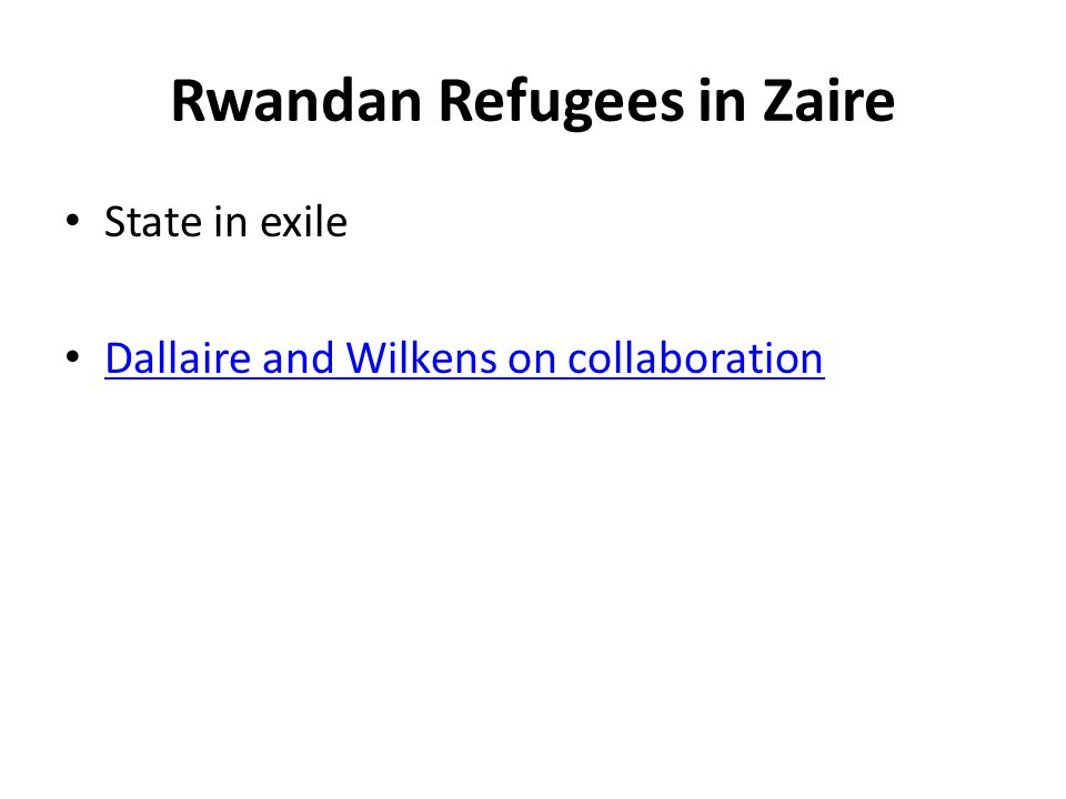 Rwandan Refugees in Zaire State in exile Dallaire and Wilkens on collaboration