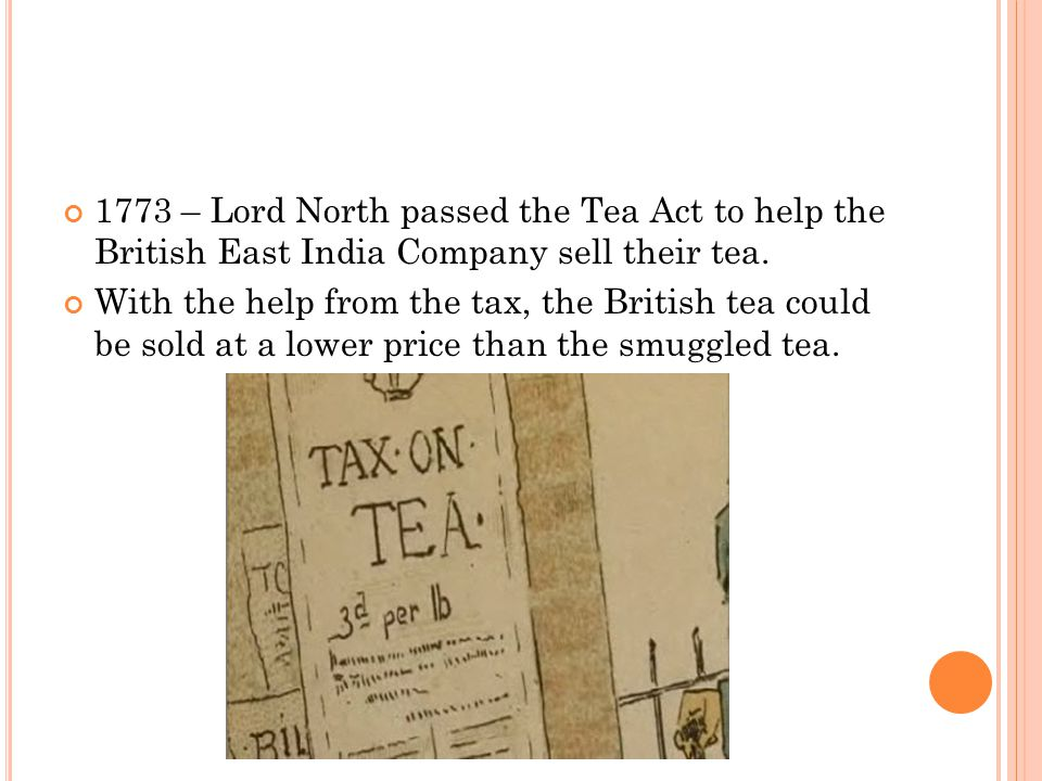 1773 – Lord North passed the Tea Act to help the British East India Company sell their tea.