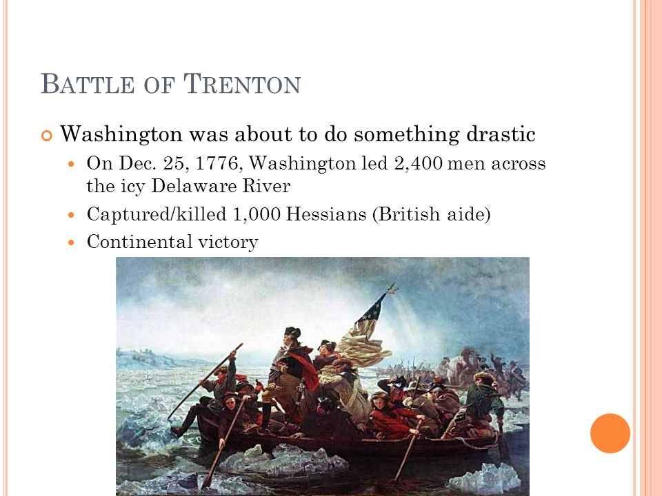 B ATTLE OF T RENTON Washington was about to do something drastic On Dec.