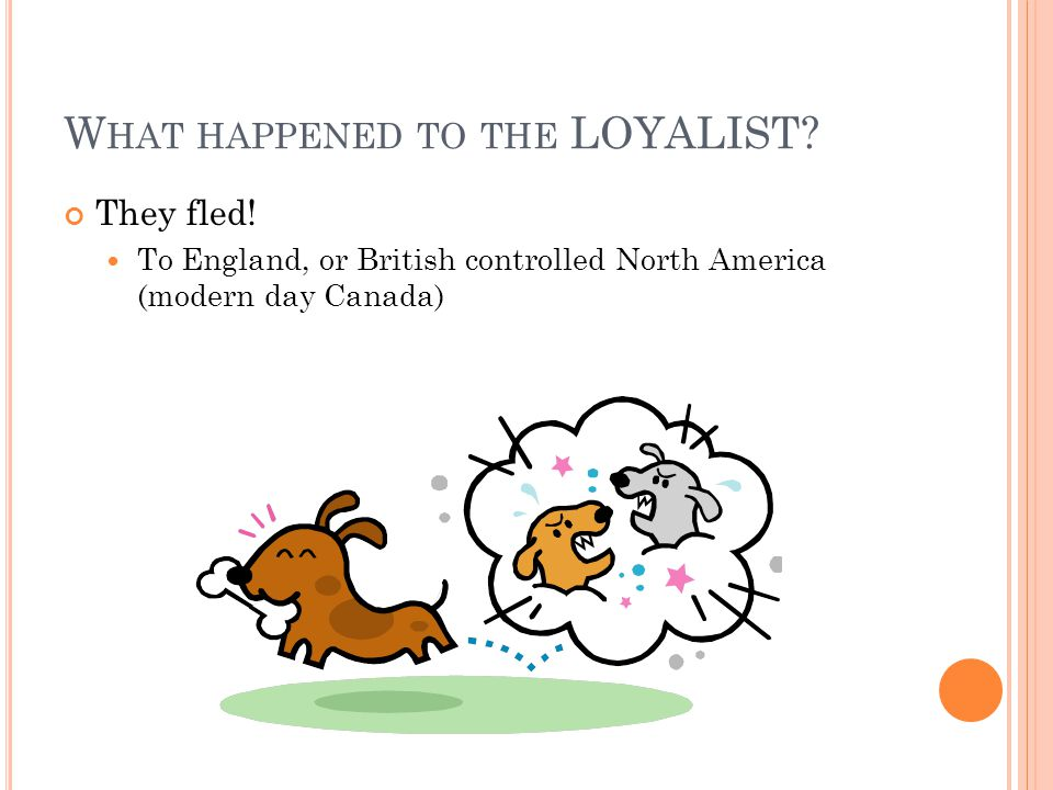 W HAT HAPPENED TO THE LOYALIST. They fled.