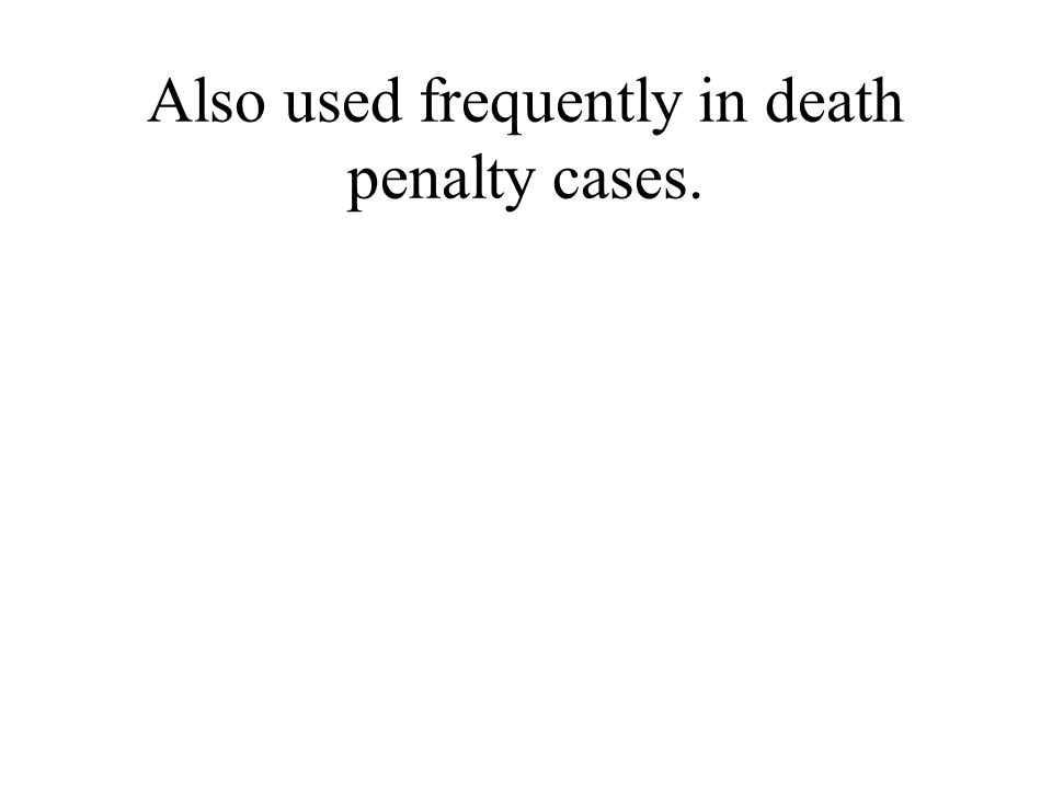 Also used frequently in death penalty cases.