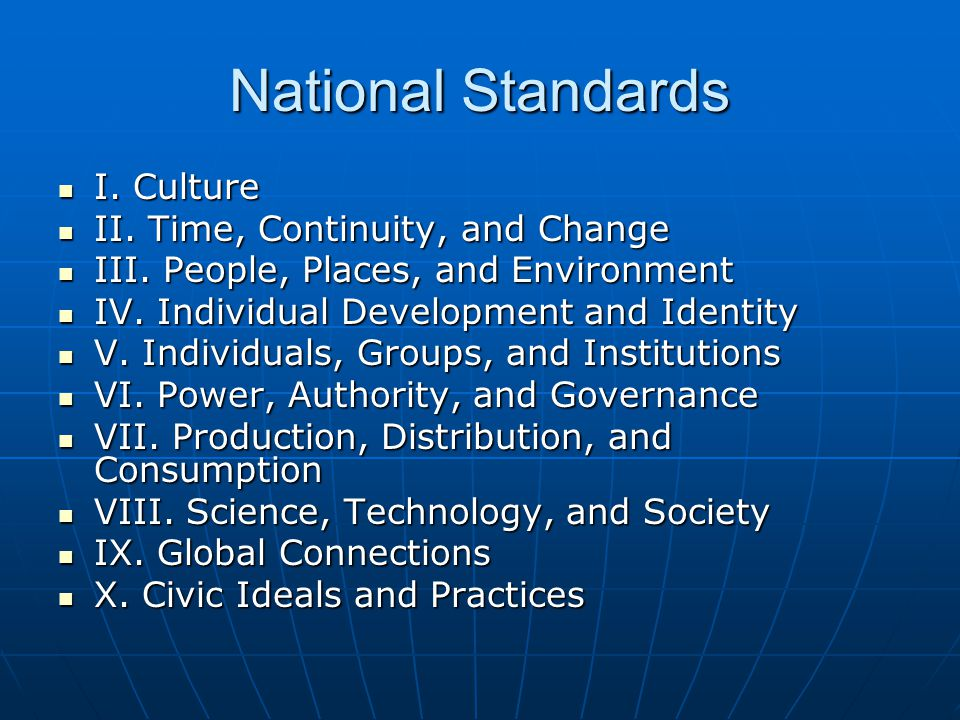 National Standards I. Culture I. Culture II. Time, Continuity, and Change II.