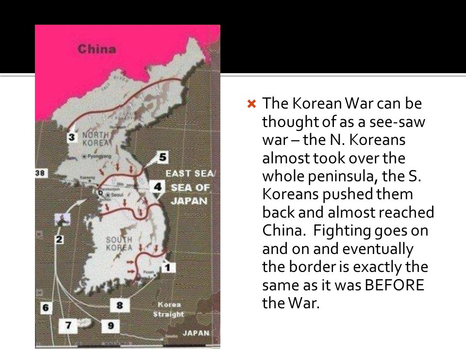  The Korean War can be thought of as a see-saw war – the N.