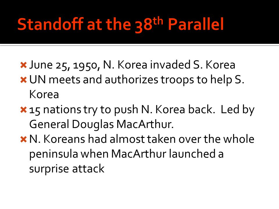  June 25, 1950, N. Korea invaded S. Korea  UN meets and authorizes troops to help S.