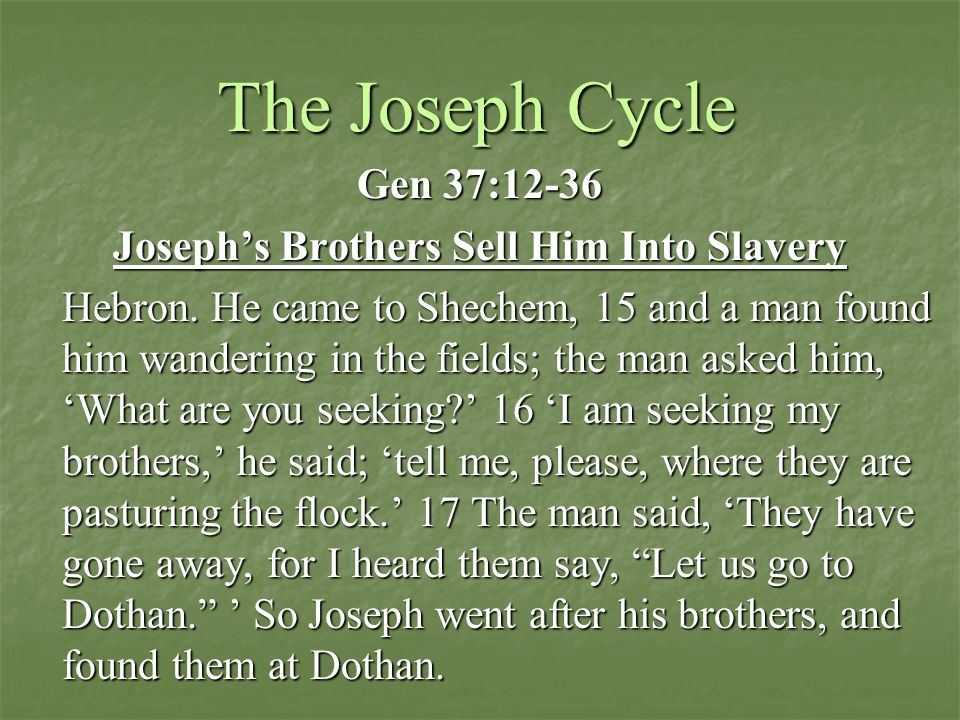 The Joseph Cycle Gen 37:12-36 Joseph's Brothers Sell Him Into Slavery Hebron.