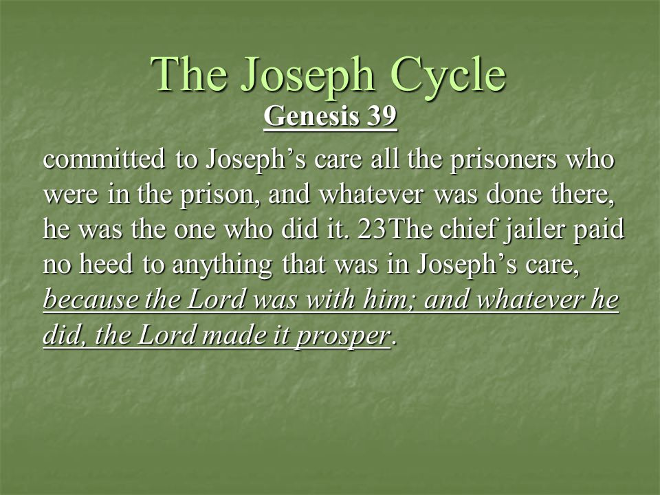 The Joseph Cycle Genesis 39 committed to Joseph's care all the prisoners who were in the prison, and whatever was done there, he was the one who did it.