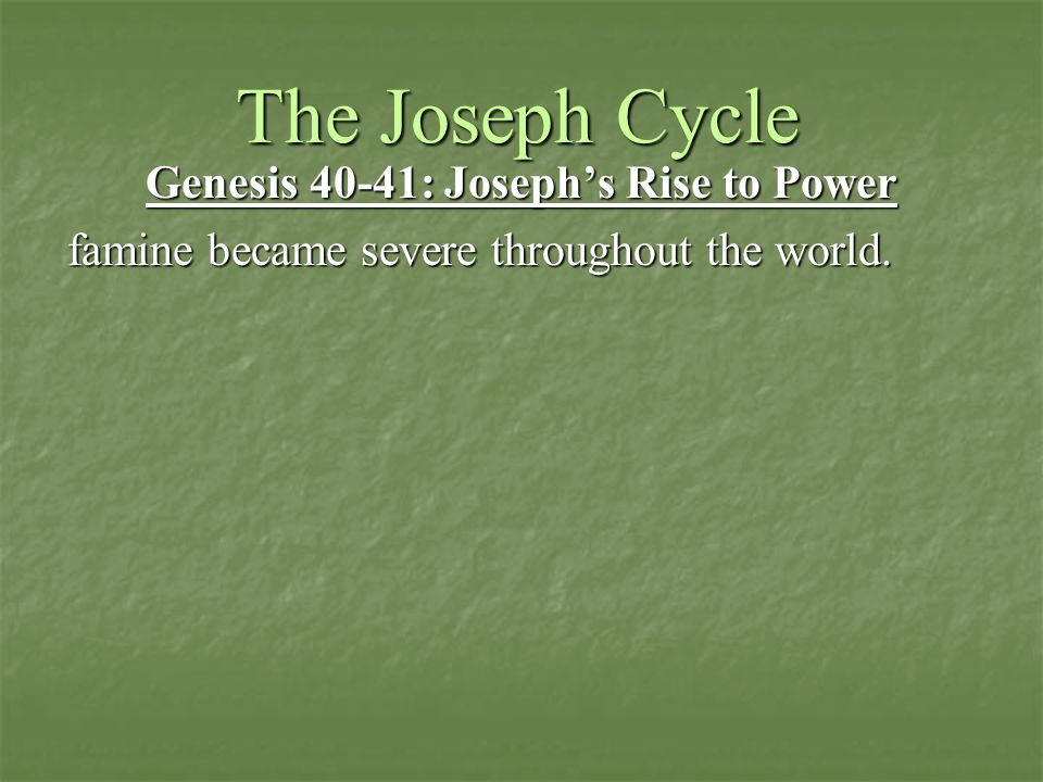 The Joseph Cycle Genesis 40-41: Joseph's Rise to Power famine became severe throughout the world.