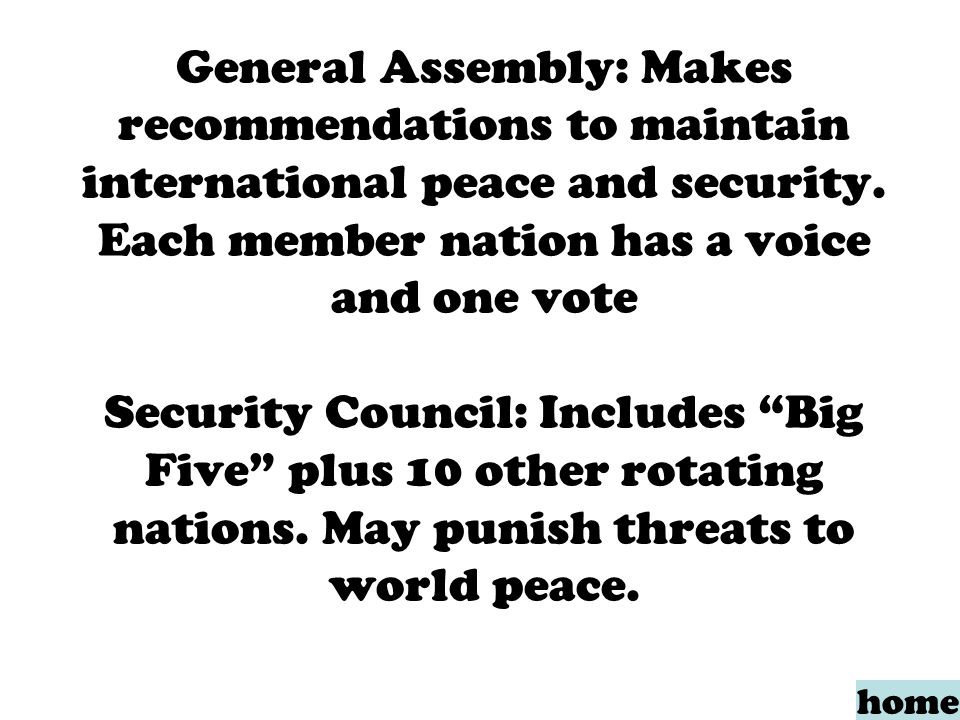 General Assembly: Makes recommendations to maintain international peace and security.