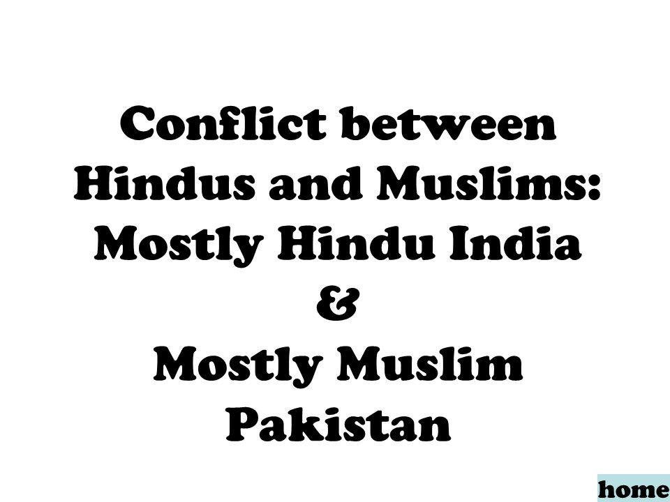 Conflict between Hindus and Muslims: Mostly Hindu India & Mostly Muslim Pakistan home