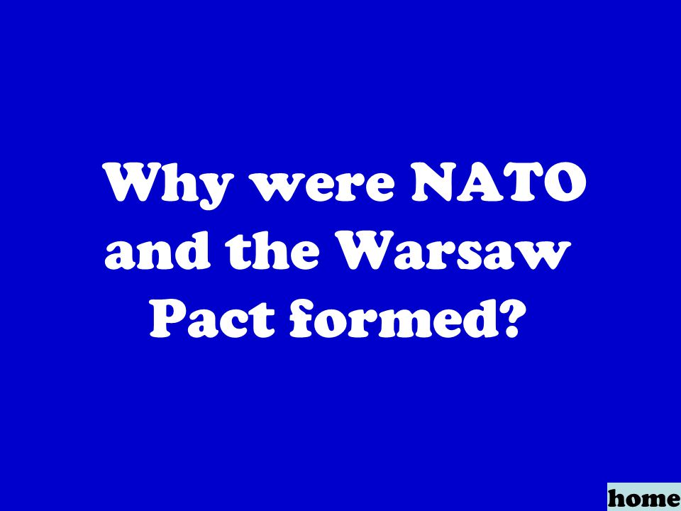 Why were NATO and the Warsaw Pact formed home