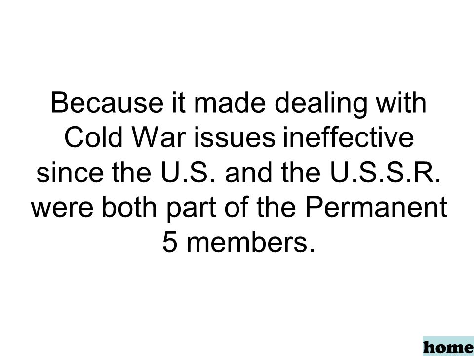 Because it made dealing with Cold War issues ineffective since the U.S.