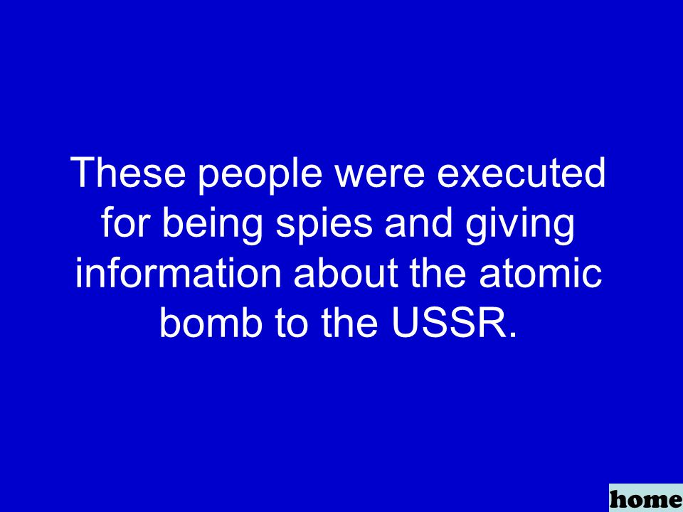 These people were executed for being spies and giving information about the atomic bomb to the USSR.