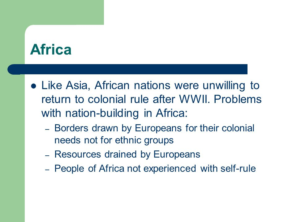 Africa Like Asia, African nations were unwilling to return to colonial rule after WWII.