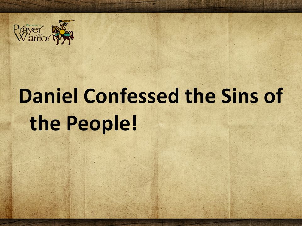 Daniel Confessed the Sins of the People!