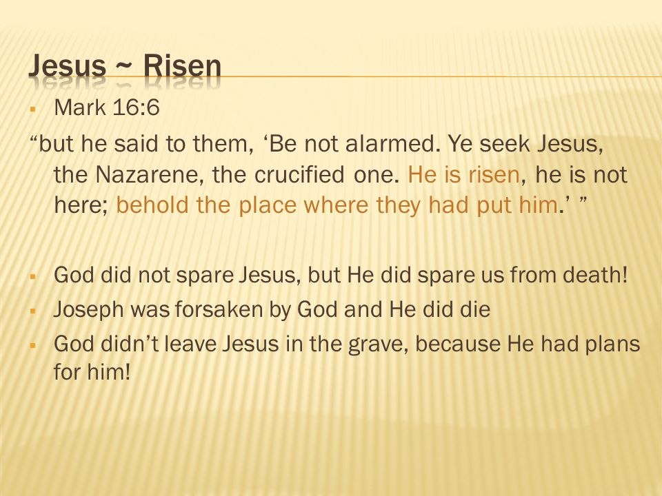 " Mark 16:6 "" but he said to them, 'Be not alarmed. Ye seek Jesus, the Nazarene, the crucified one. He is risen, he is not here; behold the place wher"