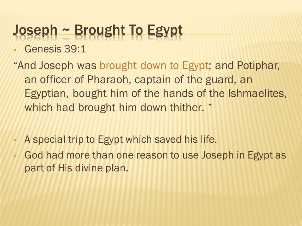 " Genesis 39:1 "" And Joseph was brought down to Egypt; and Potiphar, an officer of Pharaoh, captain of the guard, an Egyptian, bought him of the hands"
