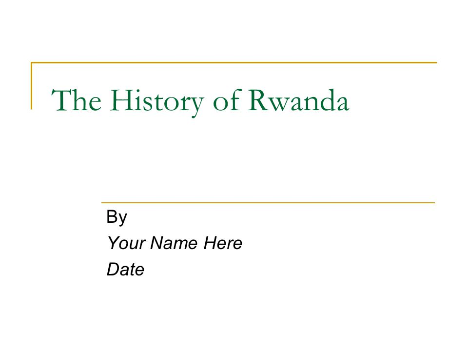 The History of Rwanda By Your Name Here Date