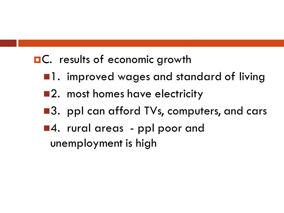  C. results of economic growth 1. improved wages and standard of living 2.
